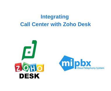 Giải pháp tích hợp tổng đài Call Center MiPBX với Zoho Desk